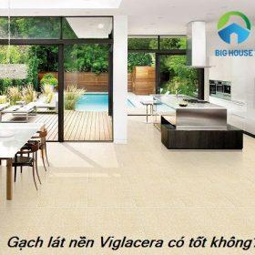 Gạch lát nền Viglacera có tốt không? Gạch lát nền nào tốt nhất hiện nay?