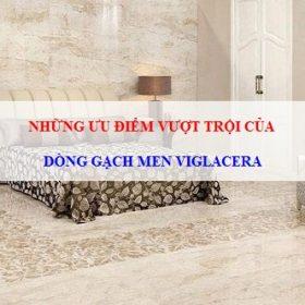 Gạch men Viglacera – DÒNG GẠCH ỐP LÁT SỐ 1 Việt Nam 2018