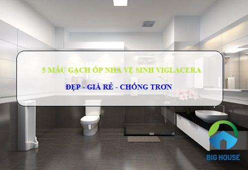 Bảng giá 5 Bộ gạch ốp nhà vệ sinh, nhà tắm Viglacera ĐẸP CHỐNG TRƠN