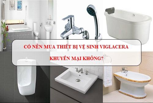 Có nên mua thiết bị vệ sinh Viglacera khuyến mại không? Review thực tế