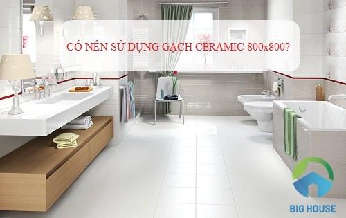 Tổng hợp những thắc mắc của khách hàng về gạch Ceramic 800×800