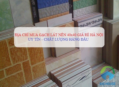 Địa chỉ mua gạch lát nền 40×40 giá rẻ Hà Nội UY TÍN – CHẤT LƯỢNG