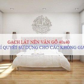 Bí quyết sử dụng gạch lát nền vân gỗ 40×40 cho các không gian nội thất