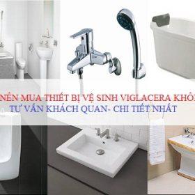 Có nên dùng thiết bị vệ sinh Viglacera? Tư vấn khách quan – chi tiết nhất 2018