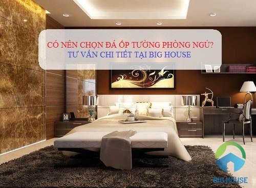 Đá ốp tường phòng ngủ? NÊN – KHÔNG NÊN sử dụng? Tư vấn trực tiếp
