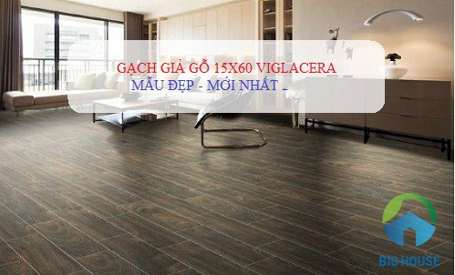 Gạch lát nền giả gỗ 15×60 Viglacera ĐẸP nhất 2019 tại Việt Nam