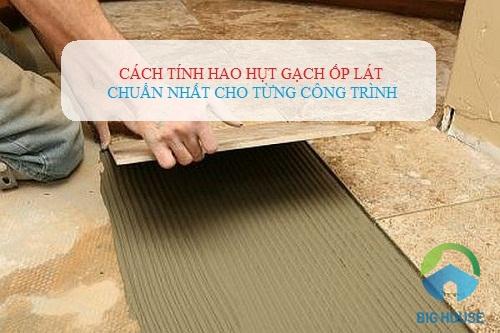 Cách tính định mức hao hụt gạch lát nền, gạch ốp tường theo tiêu chuẩn