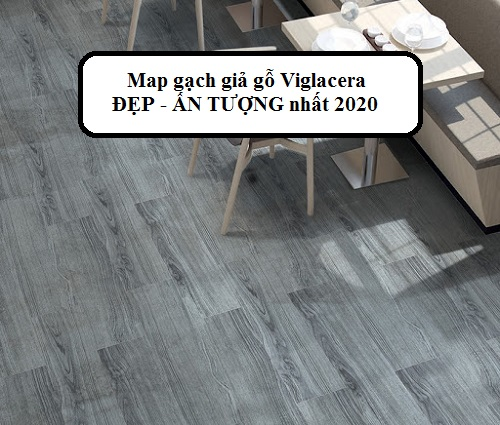 FULL: Map gạch giả gỗ Viglacera 60×60, 50×50, 15×60 Ăn Khách nhất 2021