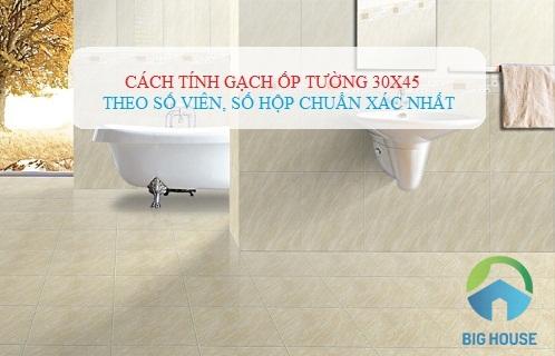 Cách tính gạch ốp tường 30×45 với số lượng chính xác nhất