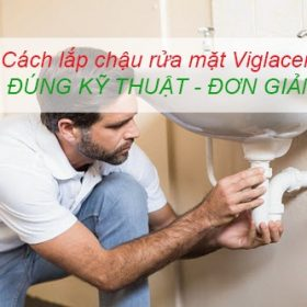 Cách lắp đặt chậu rửa mặt Viglacera ĐÚNG KỸ THUẬT nhất
