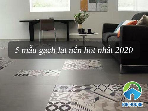 5 mẫu gạch lát nền Đẹp và Sang Trọng – Xu hướng mới nhất 2021