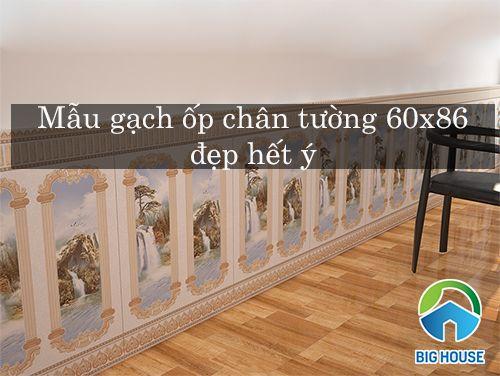 10+ mẫu gạch ốp chân tường 60×86 đẹp không cưỡng nổi