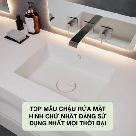 TOP mẫu chậu rửa mặt hình chữ nhật được ưa chuộng nhất 2021