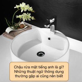 Chậu rửa mặt tiếng anh là gì? Các thuật ngữ thông dụng liên quan