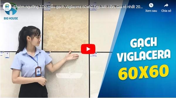 video thực tế các mẫu gạch lát nền 60x60 Viglacera