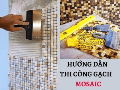 Hướng dẫn cách thi công gạch mosaic Đúng – Chuẩn quy trình