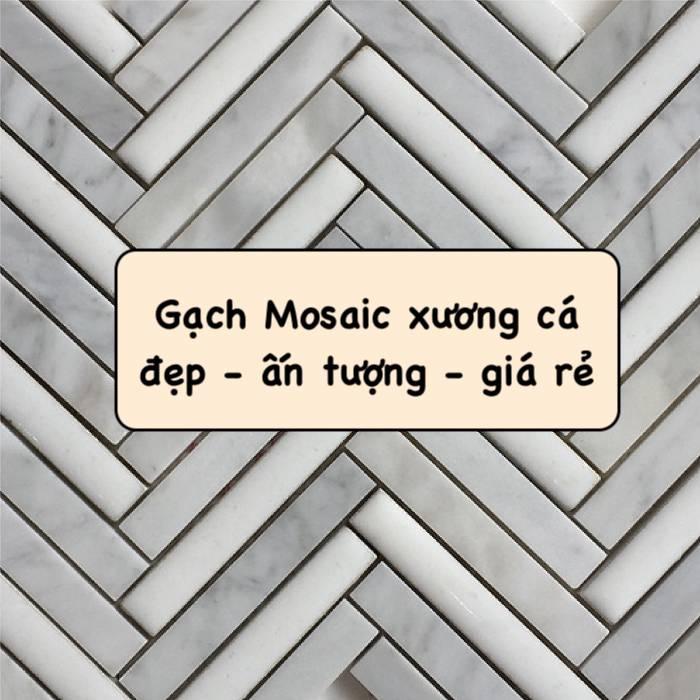 Top mẫu gạch mosaic xương cá đẹp cùng báo giá mới nhất 2021